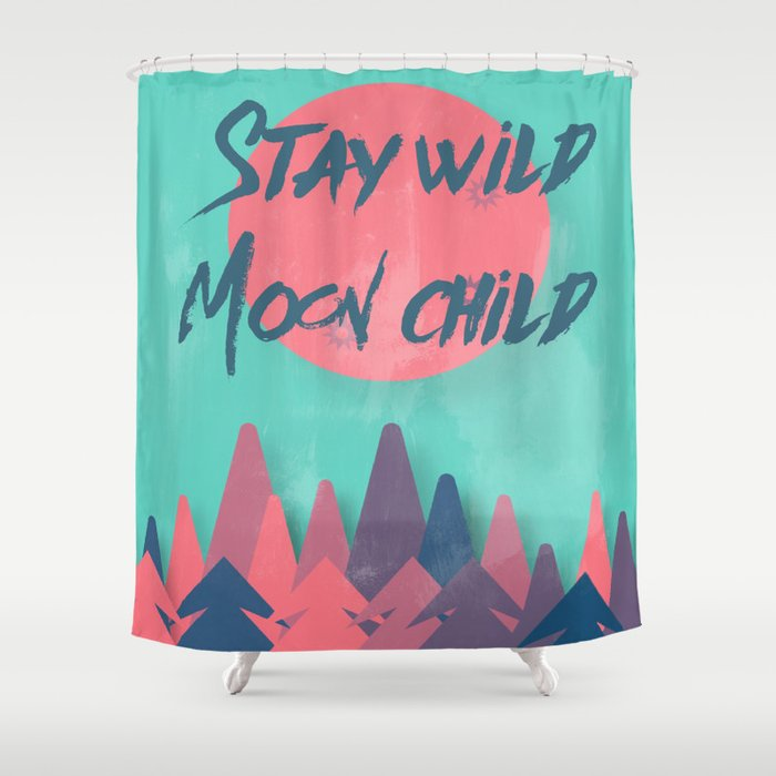 Stay wild moon child (tuscan sun) Shower Curtain by hunterofwoods ...