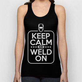 Keep Calm And Weld On welder Funny T-Shirt Unisex Tank Top