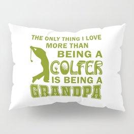 Grandpa Over Golf Pillow Sham
