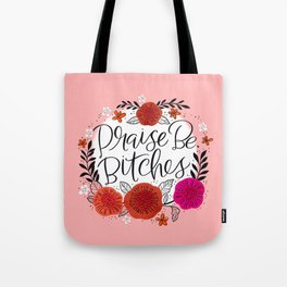 Praise Be, Bitches Tote Bag