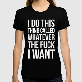 I Do This Thing Called Whatever The Fuck I Want (Black) T-shirt