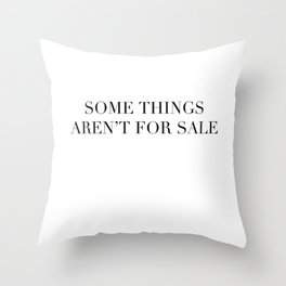 Some things aren't for sale Throw Pillow