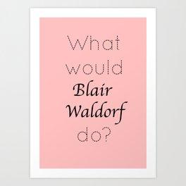 Gossip Girl: What would Blair Waldorf do? - tvshow Art Print