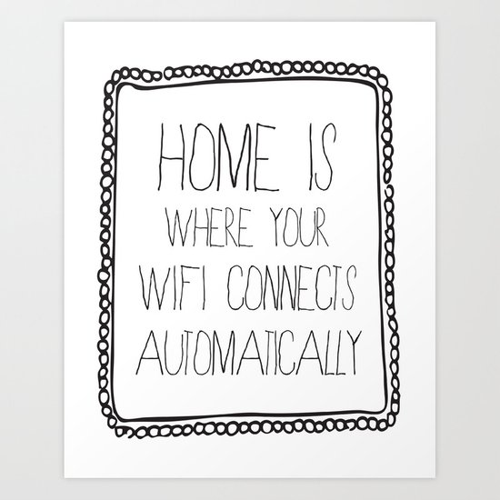 home is where your wifi connects automatically Art Print