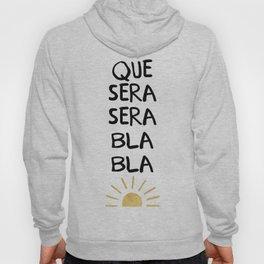 QUE SERA SERA BLA BLA - music lyric quote Hoody