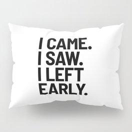 I Came I Saw I Left Early Pillow Sham