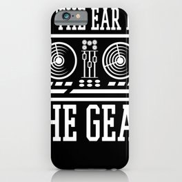 Audio Recording Engineer It's The Ear Not The Gear iPhone Case
