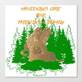 Holidays are for Friends & Family Canvas Print