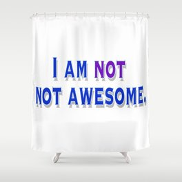 I am NOT not awesome. (blue text) Shower Curtain
