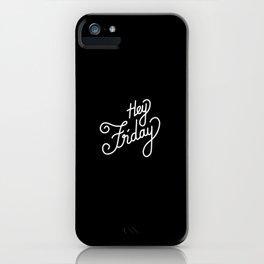 Hey Friday   [black & white] iPhone Case