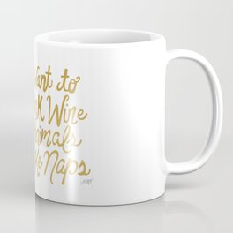 I Just Want to Drink Wine, Save Animals, & Take Naps Coffee Mug
