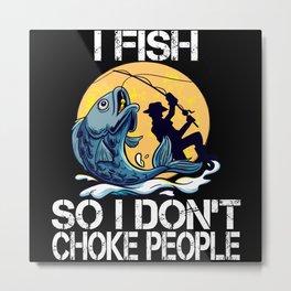 I Fish So I Dont Choke People Metal Print