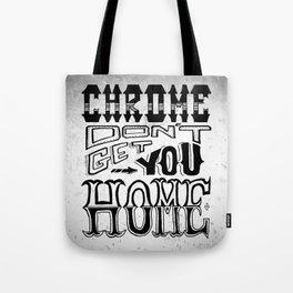 Chrome Don't Get You Home Tote Bag