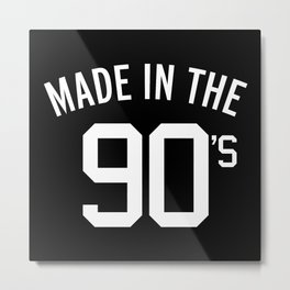 Made In The 90's Quote Metal Print