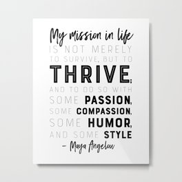 Thrive Angelou Quote - My mission in life is not merely to survive, but to Thrive Metal Print