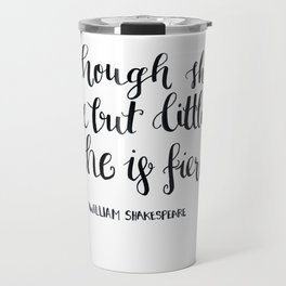 """though she be but little, she s fierce."" William Shakespeare Travel Mug"