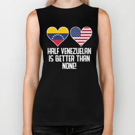Half Venezuelan Is Better Than None Biker Tank