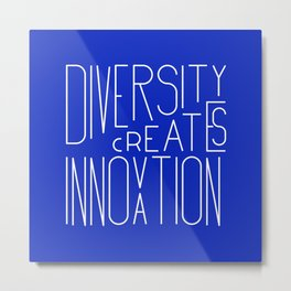 Diversity creates innovation Metal Print