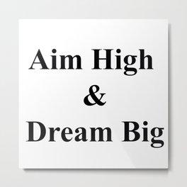 Aim High & Dream Big in Black Metal Print
