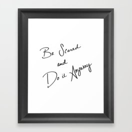Be Scared and Do It Anyway Framed Art Print