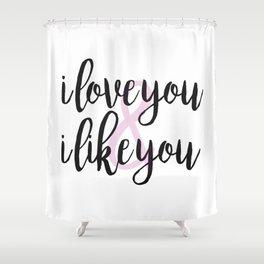 i love you & i like you Shower Curtain