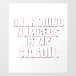 Funny CPA Accountant Tax Season Crunching Numbers Is My Cardio Art Print