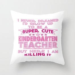 A SUPER CUTE KINDERGARTEN TEACHER Throw Pillow