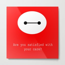 Are you satisfied with your care?  Metal Print