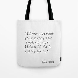"Laozi ""If you correct your mind, the rest of your life will fall into place."" Tote Bag"