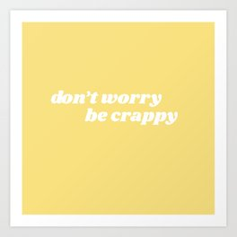 don't worry be crappy Art Print
