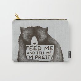Feed Me And Tell Me I'm Pretty Bear Carry-All Pouch