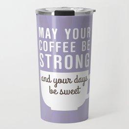 Coffee Strong Days Sweet Travel Mug