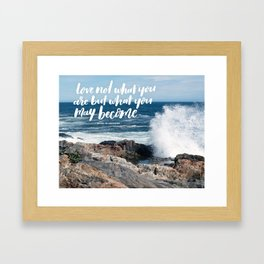 Love Not What You Are But What You May Become Handlettered Quote - Acadia National Park Photograph Framed Art Print
