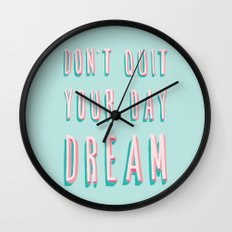 Don't Quit Your Day Dream Wall Clock