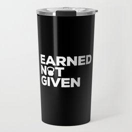 Earned Not Given Gym Quote Travel Mug