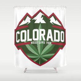 Colorado weed love you Shower Curtain