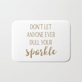 Don't Let Anyone Ever Dull Your Sparkle Bath Mat