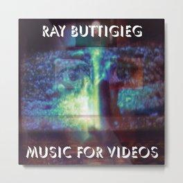 RAY BUTTIGIEG ~ MUSIC FOR VIDEOS Metal Print