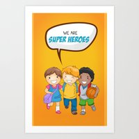 super heroes Art Prints featuring We are Super Heroes by youngmindz