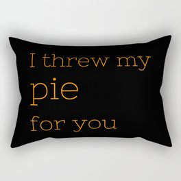 I threw my pie for you - OITNB Collection Rectangular Pillow