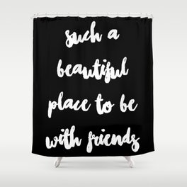 Be With Friends Shower Curtain