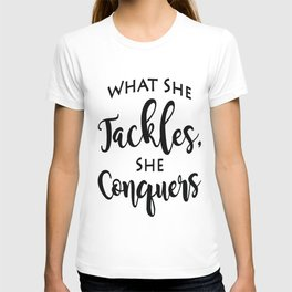 What She Tackles, She Conquers - Gilmore Girls Quote - Motivational Quote T-shirt
