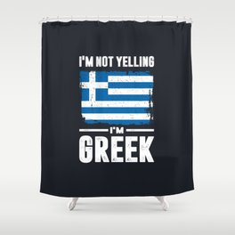 I'm Not Yelling I'm Greek Shower Curtain