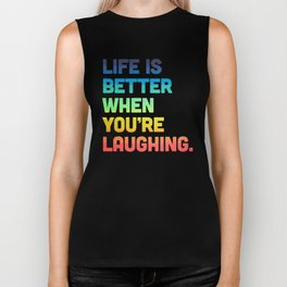 Life When You're Laughing Quote Biker Tank
