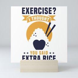 EXERCISE? I THOUGHT YOU SAID EXTRA RICE Mini Art Print
