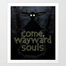 Come, Wayward Souls Art Print