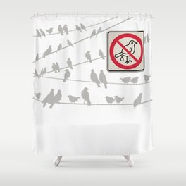 Birds Sign - NO droppings 2 Shower Curtain