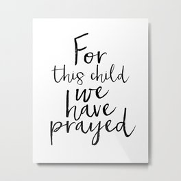 For this child we have prayed Metal Print
