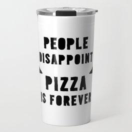 PIZZA IS FOREVER Travel Mug