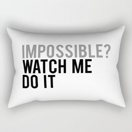 Impossible? watch me do it Rectangular Pillow